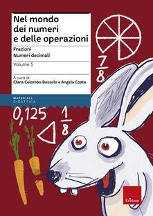 Warholgenova.it Nel mondo dei numeri e delle operazioni. Vol. 5: Frazioni. Numeri decimali. Image