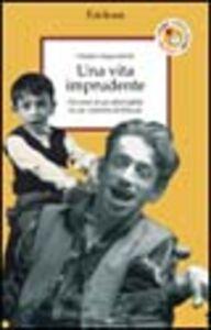 Foto Cover di Una vita imprudente. Percorsi di un diversabile in un contesto di fiducia, Libro di Claudio Imprudente, edito da Erickson