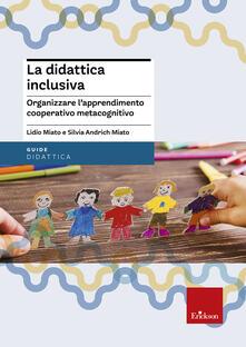 La didattica inclusiva. Organizzare lapprendimento cooperativo metacognitivo.pdf