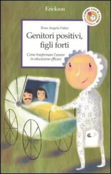 Secchiarapita.it Genitori positivi, figli forti. Come trasformare l'amore in educazione efficace Image