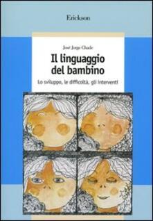 Il linguaggio del bambino. Lo sviluppo, le difficoltà, gli interventi.pdf