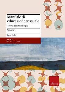 Manuale di educazione sessuale. Vol. 1: Teoria e metodologia.