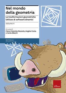Voluntariadobaleares2014.es Nel mondo della geometria. Vol. 4: Le trasformazioni geometriche. L'utilizzo dei software dinamici. Image