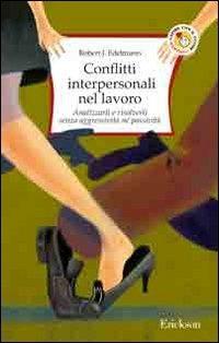 Conflitti interpersonali nel lavoro. Analizzarli e risolverli senza aggressività né passività - Edelmann Robert J. - wuz.it
