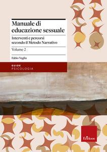 Manuale di educazione sessuale. Vol. 2: Interventi e percorsi secondo il metodo narrativo.