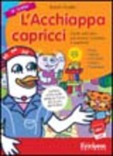 Listadelpopolo.it L' acchiappacapricci. Giochi educativi per aiutare i bambini a superare: paura, gelosia, insicurezza, distacco, frustrazione. CD-ROM Image