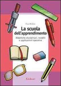 La scuola dell'apprendimento. Didattiche disciplinari, modelli e applicazioni operative