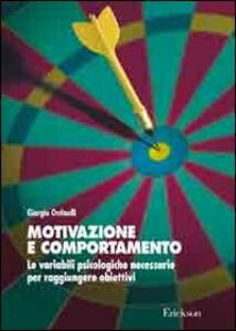 Motivazione e comportamento. Le variabili psicologiche necessarie per raggiungere obiettivi