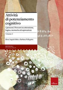 Equilibrifestival.it Attività di potenziamento cognitivo. Vol. 1: I processi: percorsi su attenzione, logica, memoria ed espressione. Image