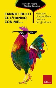 Fanno i bulli, ce l'hanno con me... Manuale di autodifesa positiva per gli alunni - Mario Di Pietro,Monica Dacomo - copertina