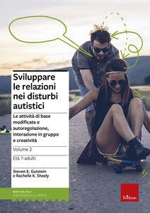 Libro Sviluppare le relazioni nei disturbi autistici. Vol. 2: Le attività di base modificate e autoregolazione, interazione in gruppo e creatività. Steven E. Gutstein , Rachelle K. Sheely