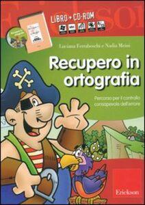 Libro Recupero in ortografia. Percorso per il controllo consapevole dell'errore. Kit. Con CD-ROM Luciana Ferraboschi , Nadia Meini