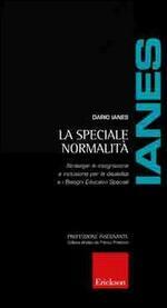 La speciale normalità. Strategie di integrazione e inclusione per le disabilità e i bisogni educativi speciali