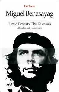 Il mio Ernesto Che Guevara. Attualità del guevarismo