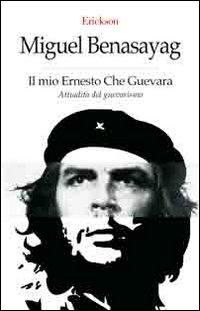 Il mio Ernesto Che Guevara....