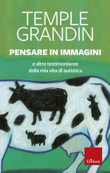 Pensare in immagini. E altre testimonianze della mia vita di autistica - Temple Grandin - copertina