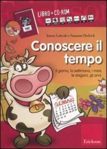 Conoscere il tempo. Il giorno, la settimana, i mesi, le stagioni, gli anni. Con CD-ROM.pdf