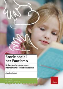 Storie sociali per l'autismo. Sviluppare le competenze interpersonali e le abilità sociali