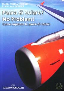 Paura di volare? No problem! Come superare la paura di volare - M. Teresa Triscari,Lucas Van Gerwen - copertina