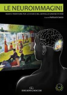 Le neuroimmagini. Nuove frontiere per lo studio del cervello umano in vivo.pdf