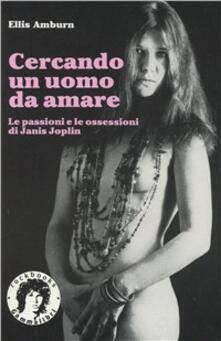 Criticalwinenotav.it Cercando un uomo da amare. Le passioni e le ossessioni di Janis Joplin Image