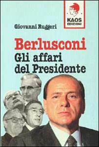 Berlusconi. Gli affari del presidente