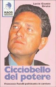 Cicciobello del potere. Francesco Rutelli politicante in carriera - Lucio G. Bruto - copertina
