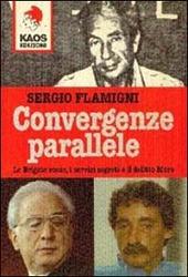 Convergenze parallele. Le Brigate Rosse, i servizi segreti e il delitto Moro