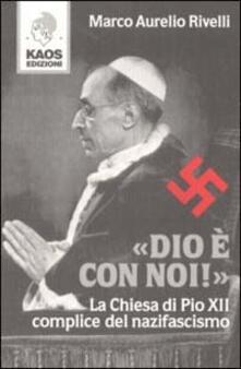 Dio è con noi! La Chiesa di Pio XII complice del nazifascismo - Marco A. Rivelli - copertina