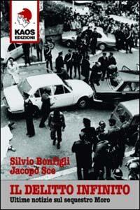 Il delitto infinito. Ultime notizie sul sequestro Moro - Silvio Bonfigli,Jacopo Sce - copertina