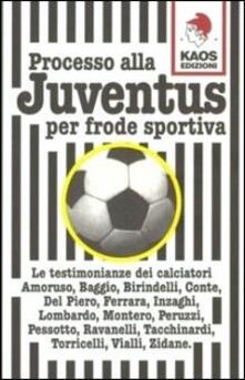 Associazionelabirinto.it Processo alla Juventus per frode sportiva Image