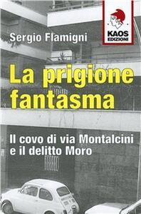 La prigione fantasma. Il covo di via Montalcini e il delitto Moro