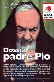 Dossier Padre Pio. Cronologia e documenti di un grande inganno - copertina