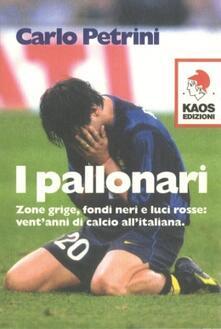 I pallonari. Zone grige, fondi neri e luci rosse: vent'anni di calcio all'italiana - Carlo Petrini - copertina