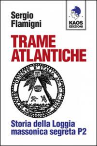 Trame atlantiche. Storia della loggia massonica segreta P2
