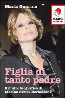 Figlia di tanto padre. Ritratto biografico di Maria Elvira Berlusconi detta Marina - Mario Guarino - copertina