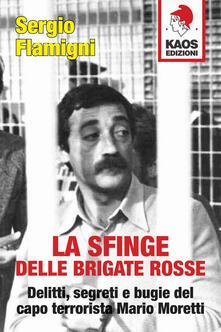 Partyperilperu.it La sfinge delle Brigate Rosse. Delitti, segreti e bugie del capo terrorista Mario Moretti Image