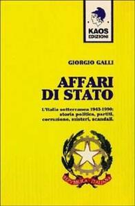 Affari di Stato. L'Italia sotterranea 1943-1990: storia, politica, partiti, corruzione, misteri, scandali