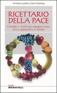 Ricettario della pace. Consigli e ricette per mangiare bene senza appesantire il mondo