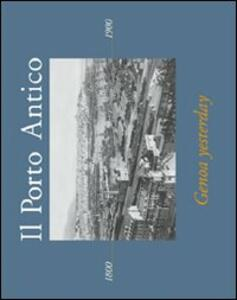 Il porto antico. Genoa yesterday. Ediz. italiana e inglese
