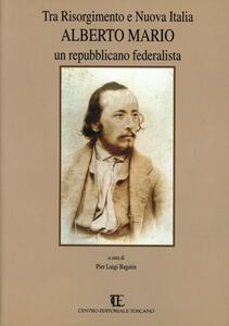 Tra Risorgimento e nuova Italia. Alberto Mario. Un repubblicano federalista