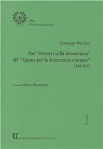 Giuseppe Mazzini. Dai «Pensieri sulla democrazia» all'«Azione per la democrazia europea» 1846-1855