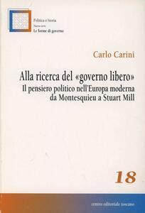 Alla ricerca del «governo libero». Il pensiero politico nell'Europa moderna da Montesquieu a Stuart Mill