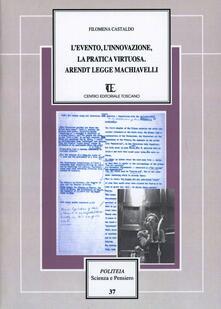 L' evento, l'innovazione, la pratica virtuosa. Arendt legge Machiavelli - Filomena Castaldo - copertina