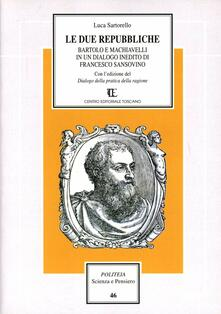 Le due repubbliche. Bartolo e Machiavelli in un dialogo inedito di Sansovino - Luca Sartorello - copertina