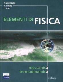 Elementi di fisica. Vol. 1: Meccanica, termodinamica. - Paolo Mazzoldi,Massimo Nigro,Cesare Voci - copertina