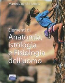 Elementi di anatomia, istologia e fisiologia dell'uomo - F. H. Martini,E. F. Bartholomew - copertina