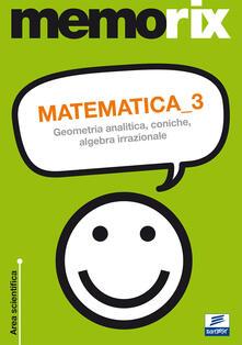 Matematica. Vol. 3: Geometria analitica, coniche, algebra irrazionale..pdf