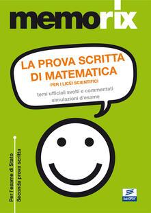 Writersfactory.it La prova scritta di matematica per i licei scientifici. Temi ufficiali svolti e commentati. Simulazione d'esame Image