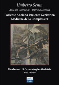 Paziente anziano, paziente geriatrico e medicina della complessità. Fondamenti di gerontologia e geriatria